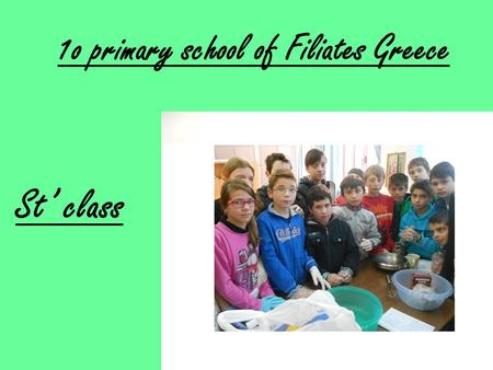 1o primary school of Filiates Greece St' class. My country The Greece is a country in Southeastern Europe, on the southernmost tip of the Balkan Peninsula,