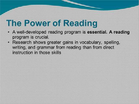 The Power of Reading A well-developed reading program is essential. A reading program is crucial. Research shows greater gains in vocabulary, spelling,