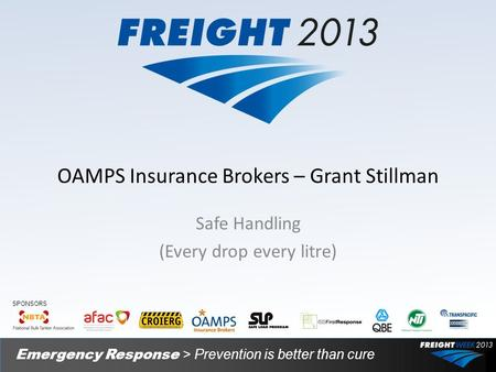 OAMPS Insurance Brokers – Grant Stillman Safe Handling (Every drop every litre) Emergency Response > Prevention is better than cure SPONSORS.