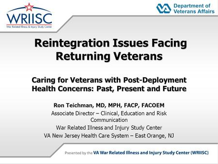 Reintegration Issues Facing Returning Veterans Caring for Veterans with Post-Deployment Health Concerns: Past, Present and Future Reintegration Issues.
