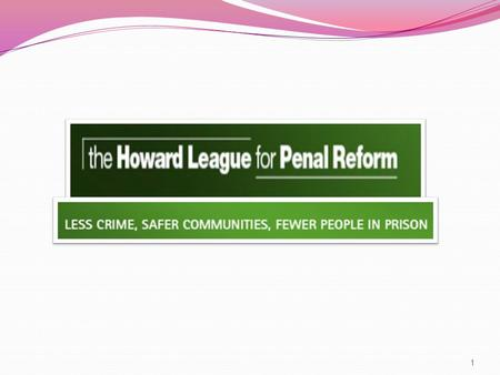 1. (1.) What are the key objectives of the Howard League for Penal Reform? 2.