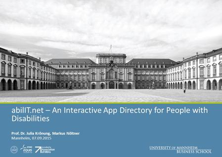 AbilIT.net – An Interactive App Directory for People with Disabilities Prof. Dr. Julia Krönung, Markus Nöltner Mannheim, 07.09.2015.