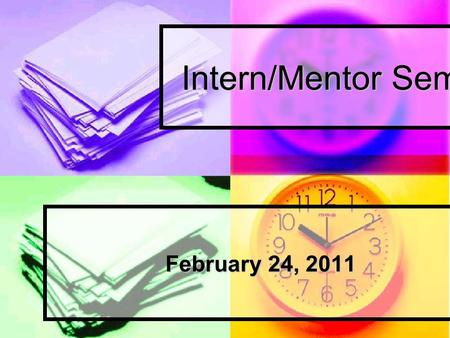 Intern/Mentor Seminar February 24, 2011. Due Today Rough draft of Research paper.