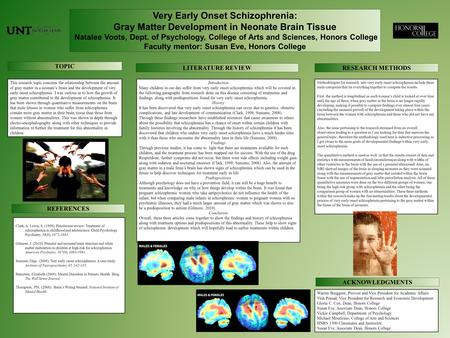 Very Early Onset Schizophrenia: Gray Matter Development in Neonate Brain Tissue Natalee Voots, Dept. of Psychology, College of Arts and Sciences, Honors.