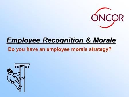 Employee Recognition & Morale Do you have an employee morale strategy?