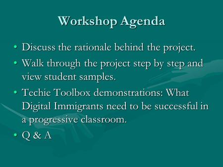 Workshop Agenda Discuss the rationale behind the project.Discuss the rationale behind the project. Walk through the project step by step and view student.