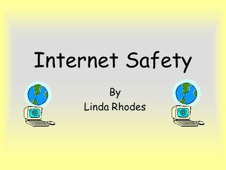 Internet Safety By Linda Rhodes. Introduction I am going to teach you a lesson about Internet safety. You will learn how to use the internet and what.