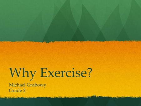 Why Exercise? Michael Grabowy Grade 2 Benefits Strong muscles 