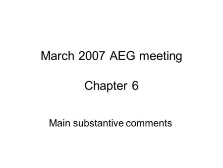 March 2007 AEG meeting Chapter 6 Main substantive comments.