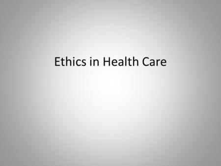 Ethics in Health Care. SCOPE OF PRACTICE Duties and responsibilities a health care professional can perform based upon: 1. 2. 3.