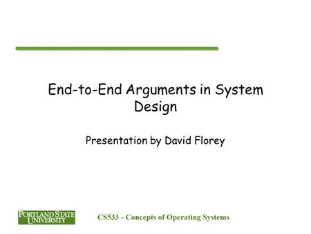 CS533 - Concepts of Operating Systems End-to-End Arguments in System Design Presentation by David Florey.