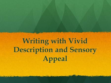 Writing with Vivid Description and Sensory Appeal.