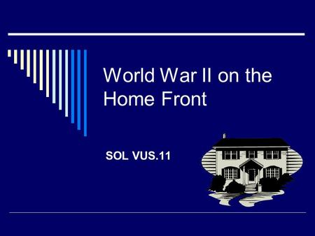 World War II on the Home Front SOL VUS.11. Success in the war required the total commitment of the nation's resources. On the home front, public education.