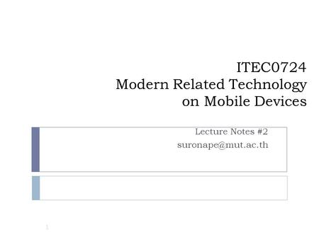 ITEC0724 Modern Related Technology on Mobile Devices Lecture Notes #2 1.