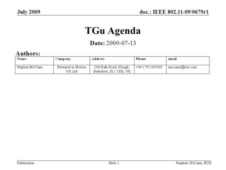 Doc.: IEEE 802.11-09/0679r1 Submission July 2009 Stephen McCann, RIMSlide 1 TGu Agenda Date: 2009-07-13 Authors: