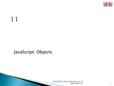 JavaScript: Objects 1 ©1992-2012 by Pearson Education, Inc. All Rights Reserved.