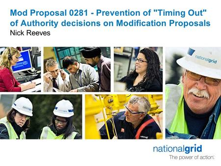 Mod Proposal 0281 - Prevention of Timing Out of Authority decisions on Modification Proposals Nick Reeves.