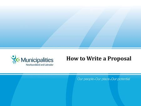 How to Write a Proposal. Contains title of project, name of recipient, proponent and date Includes partners of appropriate Title should be clear and unambiguous.