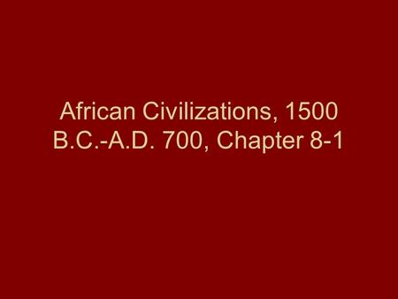 African Civilizations, 1500 B.C.-A.D. 700, Chapter 8-1.