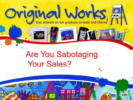 "Are You Sabotaging Your Sales?. Training Agenda Using ""Play it safe"" words can kill your sales People hate to be sold but love to buy There is no such."