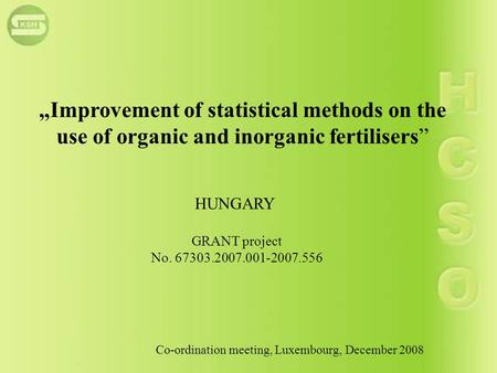 """Improvement of statistical methods on the use of organic and inorganic fertilisers"" GRANT project No. 67303.2007.001-2007.556 Co-ordination meeting, Luxembourg,"
