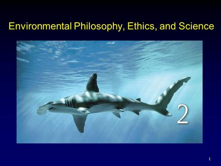 1 Environmental Philosophy, Ethics, and Science. 2 Outline Introduction Ethical Principles Religious and Cultural Perspectives Environmental Justice Science.