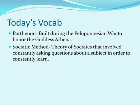 Today's Vocab Parthenon- Built during the Peloponnesian War to honor the Goddess Athena. Socratic Method- Theory of Socrates that involved constantly asking.