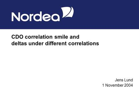CDO correlation smile and deltas under different correlations Jens Lund 1 November 2004.