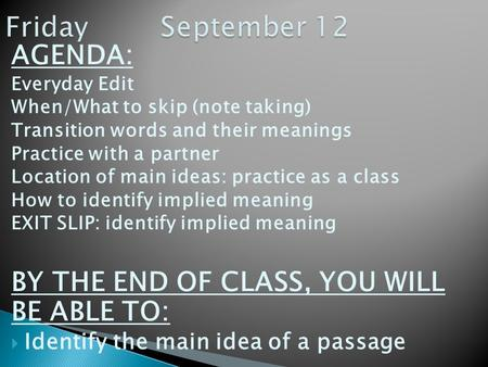 AGENDA: Everyday Edit When/What to skip (note taking) Transition words and their meanings Practice with a partner Location of main ideas: practice as a.