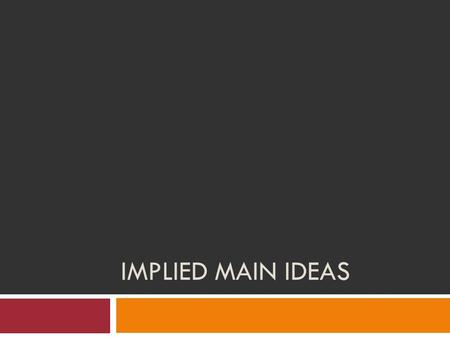 "IMPLIED MAIN IDEAS. What does the word ""Implied"" mean?"