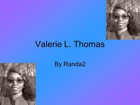 "Valerie L. Thomas By Randa2 Valerie's Childhood At eight years old the first book she had ever borrowed from the library was ""The Boy's First Book on."