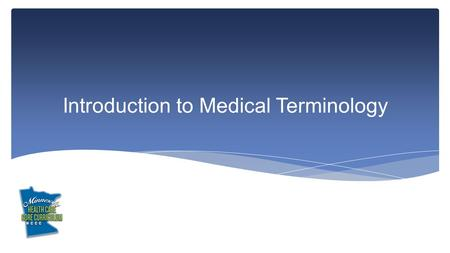 Introduction to Medical Terminology. Knowledge how medical terms are built Lots of memorization of the various medical word components Once know the components.