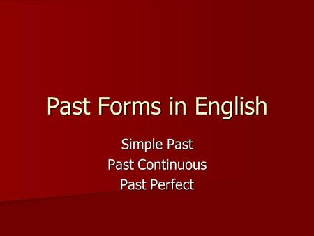 Past Forms in English Simple Past Past Continuous Past Perfect.