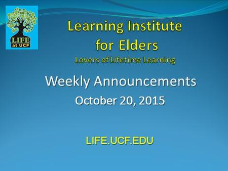 Weekly Announcements October 20, 2015 LIFE.UCF.EDU.