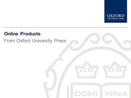 Online Products From Oxford University Press  This presentation gives a brief description of Oxford Historical Treaties.