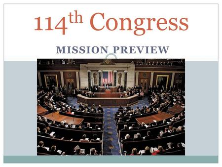 "MISSION PREVIEW 114 th Congress. What do people want from their representative? ""Do you approve or disapprove of the way Congress is handling its job?"""