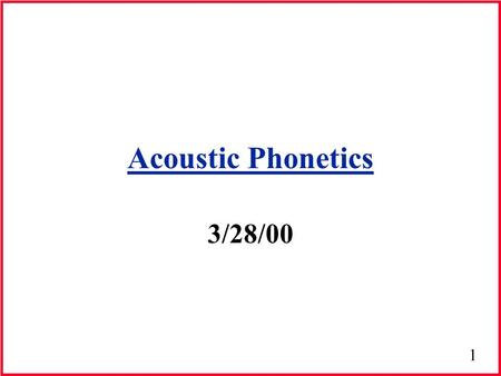 1 Acoustic Phonetics 3/28/00. 2 Nasal Consonants Produced with nasal radiation of acoustic energy Sound energy is transmitted through the nasal cavity.