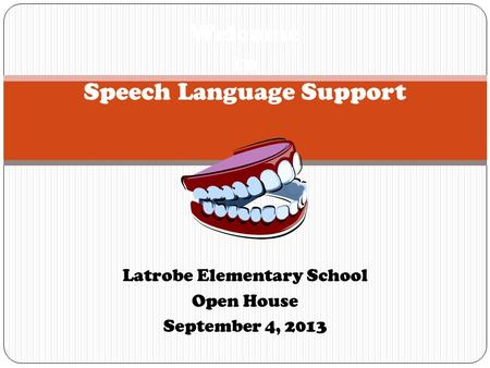 Latrobe Elementary School Open House September 4, 2013 Welcome to Speech Language Support.
