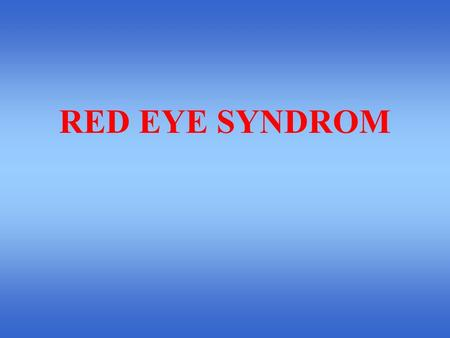 RED EYE SYNDROM.