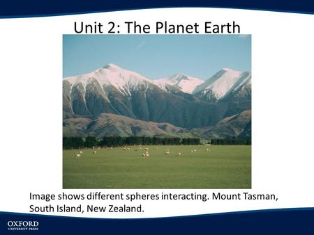 Unit 2: The Planet Earth Image shows different spheres interacting. Mount Tasman, South Island, New Zealand.