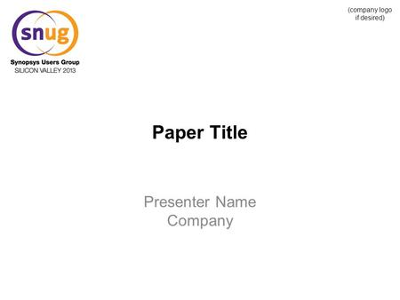 (company logo if desired) Paper Title Presenter Name Company.
