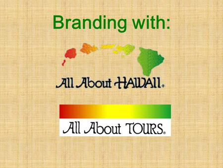 Branding with:. What is Branding? All About Hawaii / Tours allows you to utilize their web site and develop a site to suit your own needs, for your own.