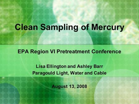 Clean Sampling of Mercury EPA Region VI Pretreatment Conference Lisa Ellington and Ashley Barr Paragould Light, Water and Cable August 13, 2008.