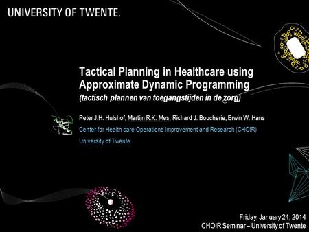 Tactical Planning in Healthcare using Approximate Dynamic Programming (tactisch plannen van toegangstijden in de zorg) Peter J.H. Hulshof, Martijn R.K.