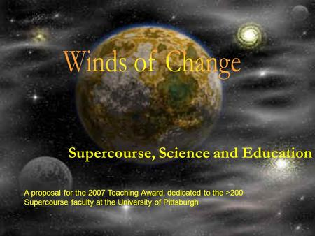 Supercourse, Science and Education A proposal for the 2007 Teaching Award, dedicated to the >200 Supercourse faculty at the University of Pittsburgh.