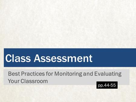 Class Assessment Best Practices for Monitoring and Evaluating Your Classroom pp.44-55.