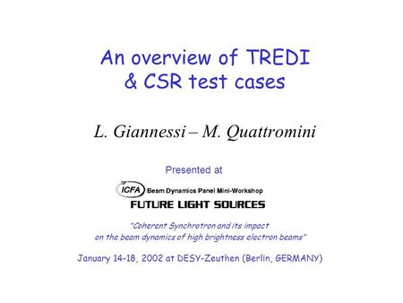 "An overview of TREDI & CSR test cases L. Giannessi – M. Quattromini Presented at ""Coherent Synchrotron and its impact on the beam dynamics of high brightness."