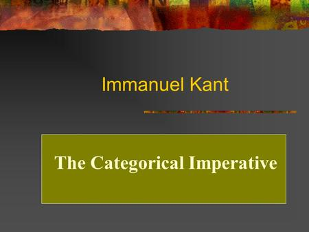Immanuel Kant The Categorical Imperative The Age of Reason Immanuel Kant.