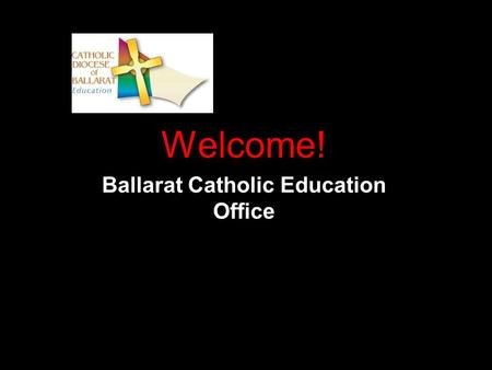 Welcome! Ballarat Catholic Education Office. Meaningful adult relationships develop from a foundation of trust, which requires that people get to know.