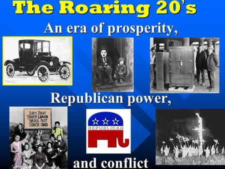 The Roaring 20 ' s An era of prosperity, Republican power, and conflict.